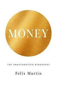 Money: The Unauthorized Biography (inbunden)