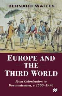Europe and the Third World: From Colonisation to Decolonisation, C. 1500-1998 (h�ftad)