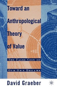 Toward an Anthropological Theory of Value: The False Coin of Our Own Dreams (e-bok)