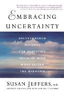 Embracing Uncertainty: Breakthrough Methods for Achieving Peace of Mind When Facing the Unknown (h�ftad)