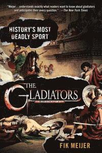 The Gladiators: History's Most Deadly Sport (pocket)