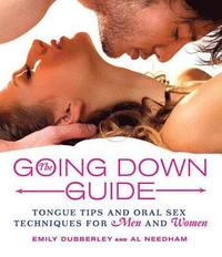 The Going Down Guide: Tongue Tips and Oral Sex Techniques for Men and Women (h�ftad)