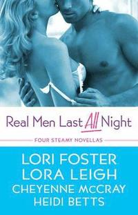 Real Men Last All Night: WITH 'Luring Lucy' AND 'Cooper's Fall' AND 'The Edge of Sin' AND 'Wanted: a Real Man' (h�ftad)