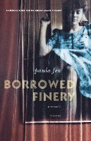 Borrowed Finery: A Memoir (h�ftad)