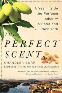The Perfect Scent: A Year Inside the Perfume Industry in Paris and New York (h�ftad)