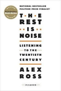 The Rest Is Noise: Listening to the Twentieth Century (h�ftad)