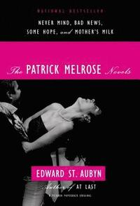 The Patrick Melrose Novels: Never Mind, Bad News, Some Hope, and Mother's Milk (h�ftad)