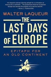 The Last Days of Europe: Epitaph for an Old Continent (h�ftad)