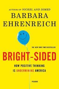 Bright-Sided: How Positive Thinking Is Undermining America (h�ftad)