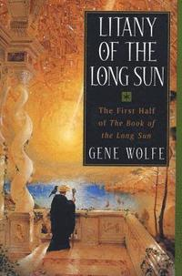 Litany of the Long Sun: The First Half of 'The Book of the Long Sun' (h�ftad)