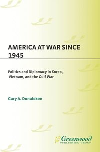America at War Since 1945: Politics and Diplomacy in Korea, Vietnam, and the Gulf War (h�ftad)