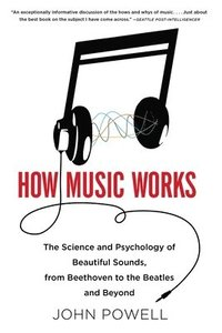 How Music Works: The Science and Psychology of Beautiful Sounds, from Beethoven to the Beatles and Beyond [With CD (Audio)] (h�ftad)