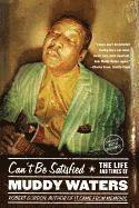 Can't Be Satisfied: The Life and Times of Muddy Waters (h�ftad)