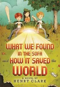 What We Found in the Sofa and How it Saved the World (h�ftad)