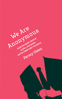We Are Anonymous: Inside the Hacker World of Lulzsec, Anonymous, and the Global Cyber Insurgency (inbunden)