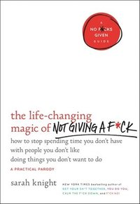 The Life-Changing Magic of Not Giving A F*ck: How to Stop Spending Time You Don't Have with People You Don't Like Doing Things You Don't Want to Do (inbunden)