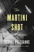 The Martini Shot: A Novella and Stories (inbunden)