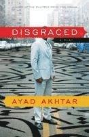 Disgraced: A Play (inbunden)