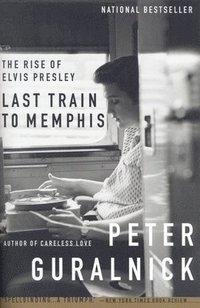 Last Train to Memphis: The Rise of Elvis Presley (h�ftad)