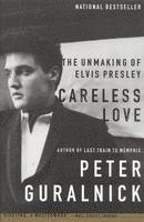 Careless Love: The Unmaking of Elvis Presley (h�ftad)