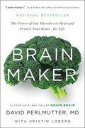 Brain Maker: The Power of Gut Microbes to Heal and Protect Your Brain - For Life