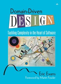 Domain Driven Design: Tackling Complexity in the Heart of Software (h�ftad)