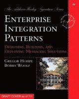 Enterprise Integration Patterns: Designing, Building, and Deploying Messaging Solutions (h�ftad)