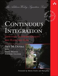 Continuous Integration: Improving Software Quality and Reducing Risk (h�ftad)