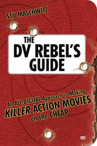 The DV Rebel's Guide: An All-Digital Approach to Making Killer Action Movies on the Cheap Book/DVD Package ()
