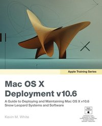 Apple Training Series: Mac OS X Deployment v10.6 (h�ftad)