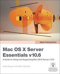 Apple Training Series: Mac OS X Server Essentials v10.6: A Guide To Using And Supporting Mac OS X Server 3rd Edition (h�ftad)
