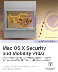 Apple Training Series: Mac OS X Security and Mobility v10.6: A Guide to Providing Secure Mobile Access to Intranet Services Using Mac OS X Server v10.6 Snow Leopard 2nd Edition (h�ftad)