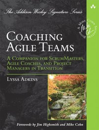 Coaching Agile Teams: A Companion for ScrumMasters, Agile Coaches, and Project Managers in Transition (h�ftad)