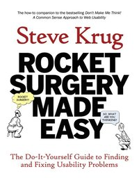 Rocket Surgery Made Easy: The Do-It-Yourself Guide to Finding and Fixing Usability Problems (h�ftad)