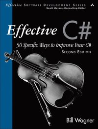 Effective C#: 50 Specific Ways to Improve Your C# 2nd Edition (h�ftad)