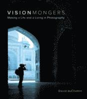 VisionMongers: Making a Life and a Living in Photography (h�ftad)