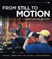 From Still to Motion: A Photographer's Guide to Creating Video with Your DSLR Book/DVD Package ()