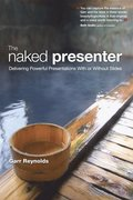 The Naked Presenter: Delivering Powerful Presentations With or Without Slides