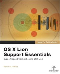 Apple Pro Training Series: OS X Lion Support Essentials: Supporting and Troubleshooting OS X Lion (h�ftad)