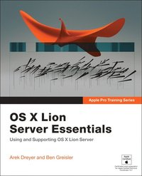 Apple Pro Training Series: OS X Lion Server Essentials Using and Supporting OS X Lion Server (h�ftad)