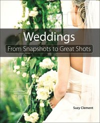 Weddings: From Snapshots to Great Shots (h�ftad)