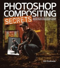 Photoshop Compositing Secrets: Unlocking The Key To Perfect Selections And Amazing Photoshop Effects For Totally Realistic Composites (h�ftad)