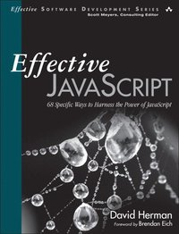 Effective JavaScript: 68 Specific Ways to Harness the Power of JavaScript (h�ftad)