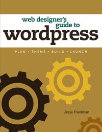 Web Designer's Guide to WordPress: Plan, Theme, Build, Launch (h�ftad)