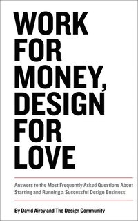 Work For Money, Design For Love: Answers To The Most Frequently Asked Questions About Starting And Running A Successful Design Business (h�ftad)