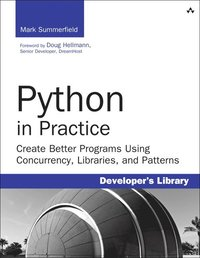 Python in Practice: Create Better Programs Using Concurrency, Libraries, and Patterns (h�ftad)