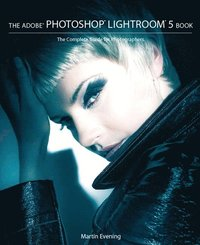 The Adobe Photoshop Lightroom 5 Book: The Complete Guide for Photographers (h�ftad)