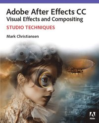 Adobe After Effects CC Visual Effects and Compositing Studio Techniques (h�ftad)