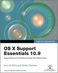 Apple Pro Training Series: OS X Support Essentials 10.9: Supporting and Troubleshooting OS X Mavericks (h�ftad)