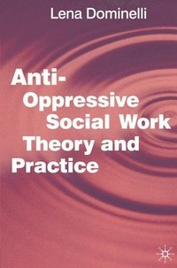 Anti Oppressive Social Work Theory and Practice (h�ftad)